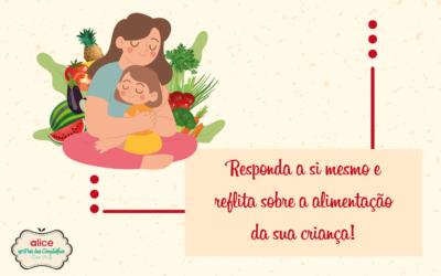 Responda a si mesmo e reflita sobre a alimentação da sua criança!